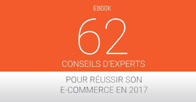 Réussir son e-commerce en 2017 - 62 conseils d'experts