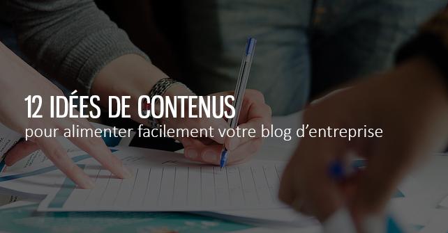 12 idées de contenus pour alimenter votre blog d'entreprise